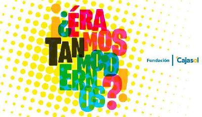 Exposición: ¡¿Éramos tan modernos?! en Cajasol Sevilla