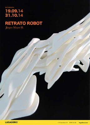 Exposición: Retrato robot de Jürgen Mayer H. en Lugadero Sevilla