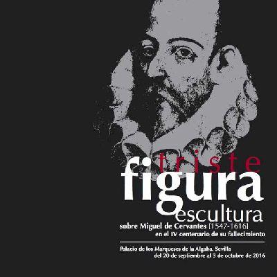 Exposición: Triste Figura escultura en Palacio Marqueses Algaba Sevilla
