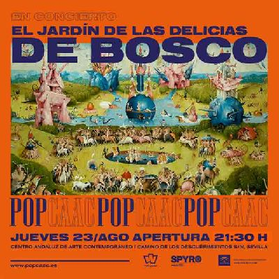 Concierto: El jardín de las delicias de Bosco en Pop CAAC Sevilla 2018
