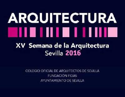 XV Semana de la Arquitectura 2016 de Sevilla