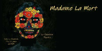 Cartel de la obra de teatro Madame la mort de la compañía La Escalera Teatro